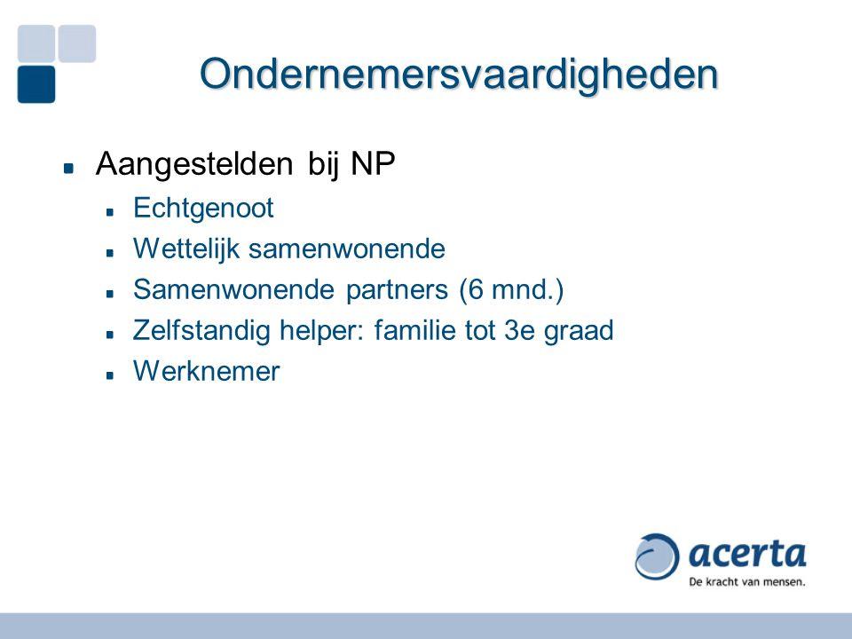 Ondernemersvaardigheden Aangestelden bij NP Echtgenoot Wettelijk samenwonende Samenwonende partners (6 mnd.) Zelfstandig helper: familie tot 3e graad