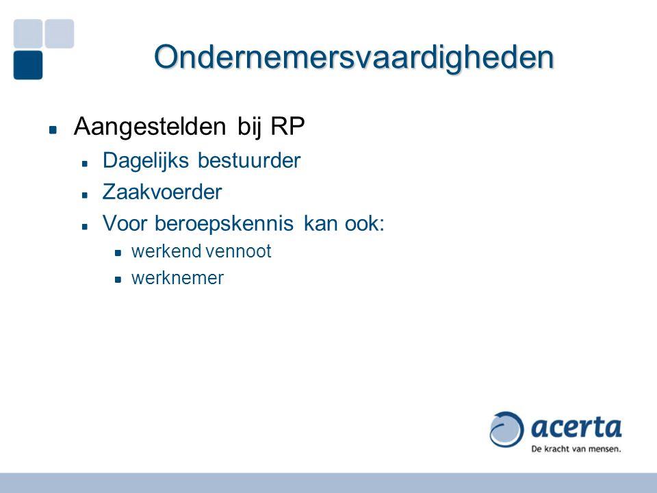 Ondernemersvaardigheden Aangestelden bij RP Dagelijks bestuurder Zaakvoerder Voor beroepskennis kan ook: werkend vennoot werknemer