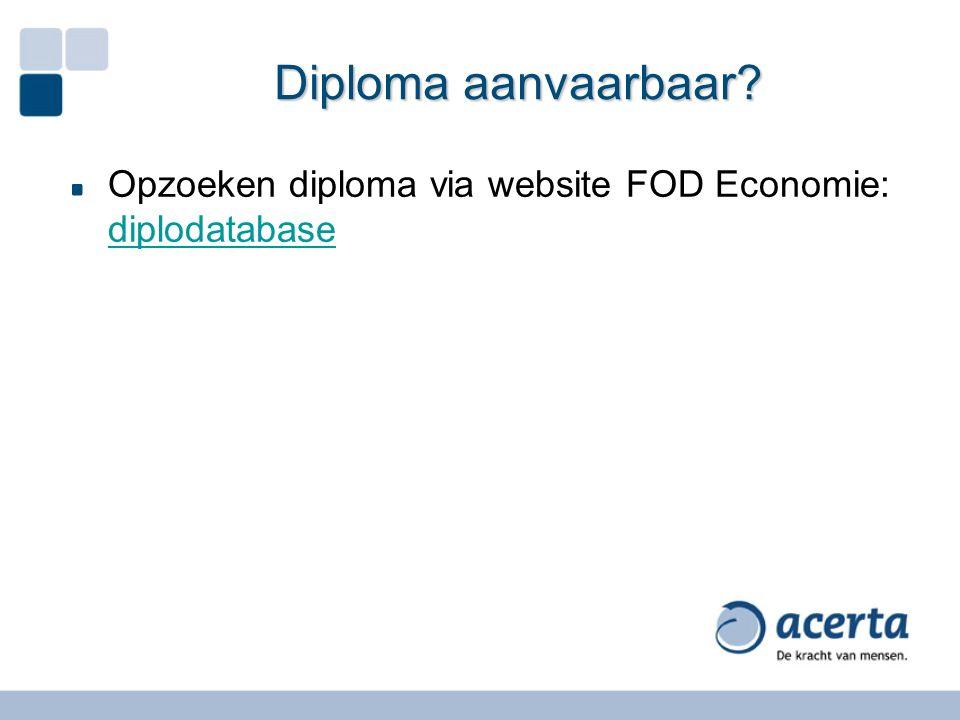 Diploma aanvaarbaar? Opzoeken diploma via website FOD Economie: diplodatabase diplodatabase