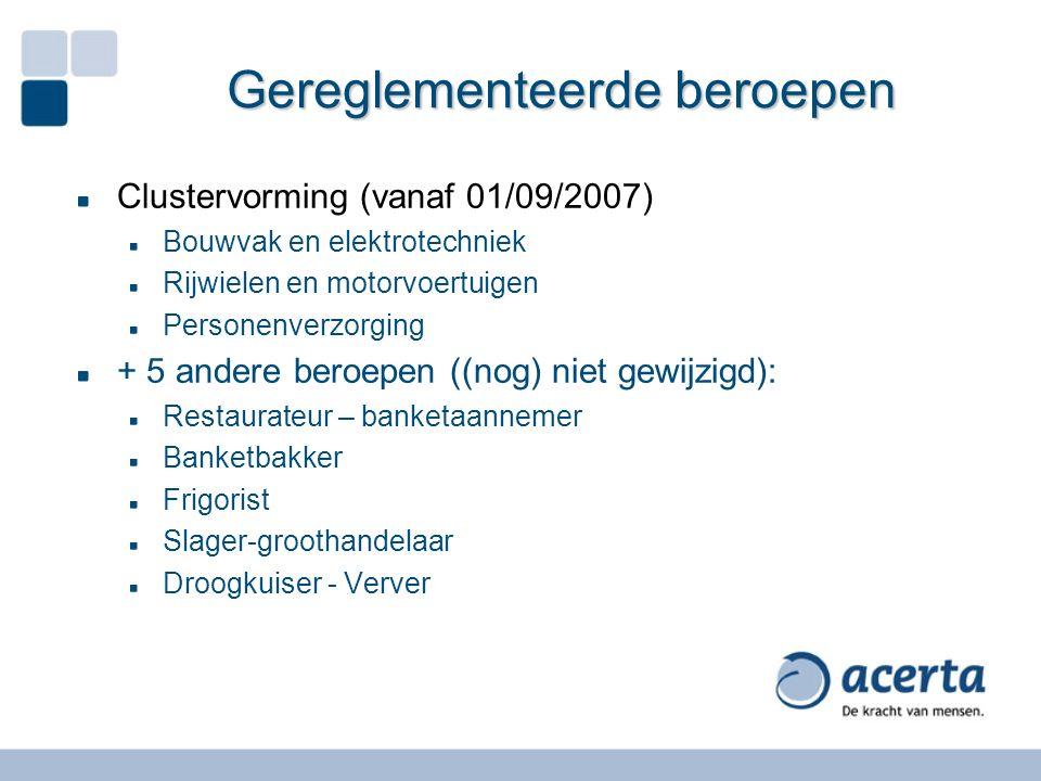 Gereglementeerde beroepen Clustervorming (vanaf 01/09/2007) Bouwvak en elektrotechniek Rijwielen en motorvoertuigen Personenverzorging + 5 andere bero