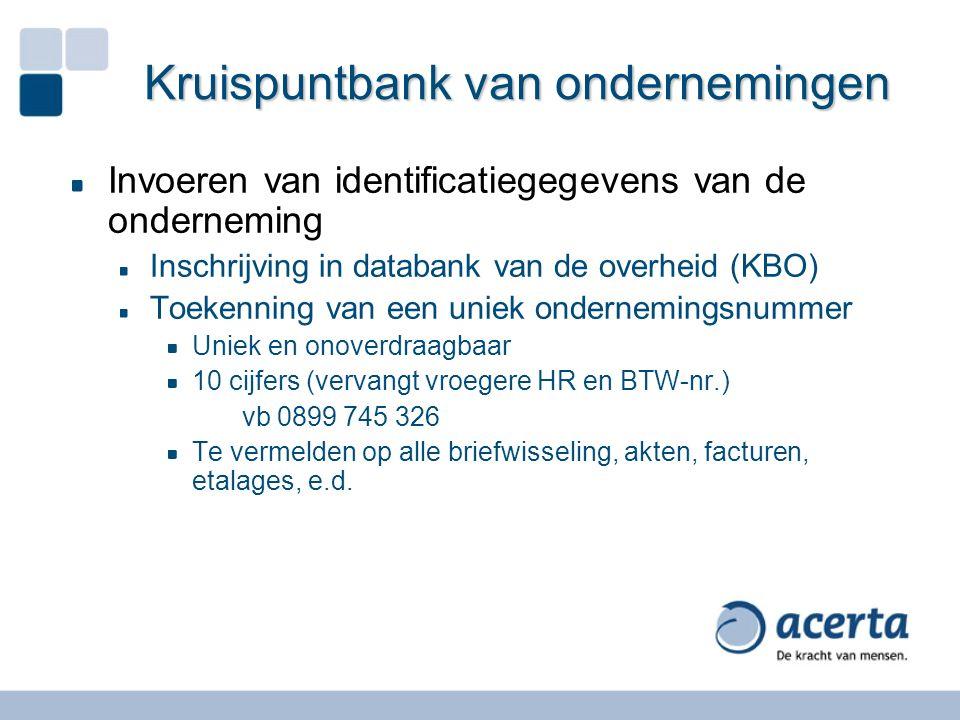 Kruispuntbank van ondernemingen Invoeren van identificatiegegevens van de onderneming Inschrijving in databank van de overheid (KBO) Toekenning van ee