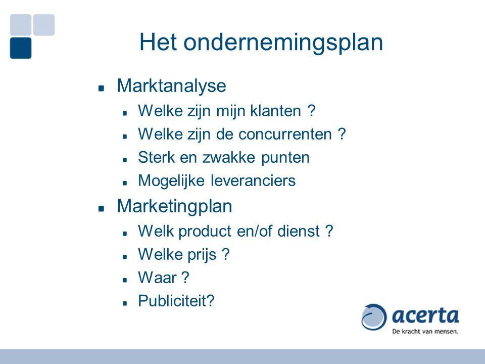Marktanalyse Welke zijn mijn klanten ? Welke zijn de concurrenten ? Sterk en zwakke punten Mogelijke leveranciers Marketingplan Welk product en/of die