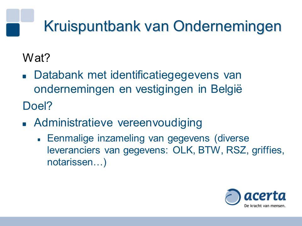 Kruispuntbank van Ondernemingen Wat? Databank met identificatiegegevens van ondernemingen en vestigingen in België Doel? Administratieve vereenvoudigi