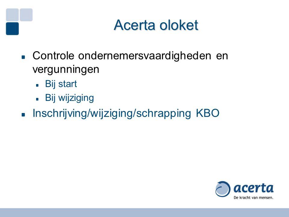 Acerta oloket Controle ondernemersvaardigheden en vergunningen Bij start Bij wijziging Inschrijving/wijziging/schrapping KBO
