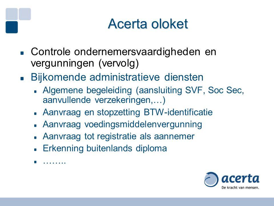 Acerta oloket Controle ondernemersvaardigheden en vergunningen (vervolg) Bijkomende administratieve diensten Algemene begeleiding (aansluiting SVF, So