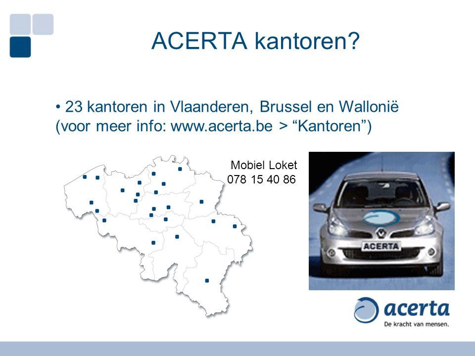 """ACERTA kantoren? 23 kantoren in Vlaanderen, Brussel en Wallonië (voor meer info: www.acerta.be > """"Kantoren"""") Mobiel Loket 078 15 40 86"""