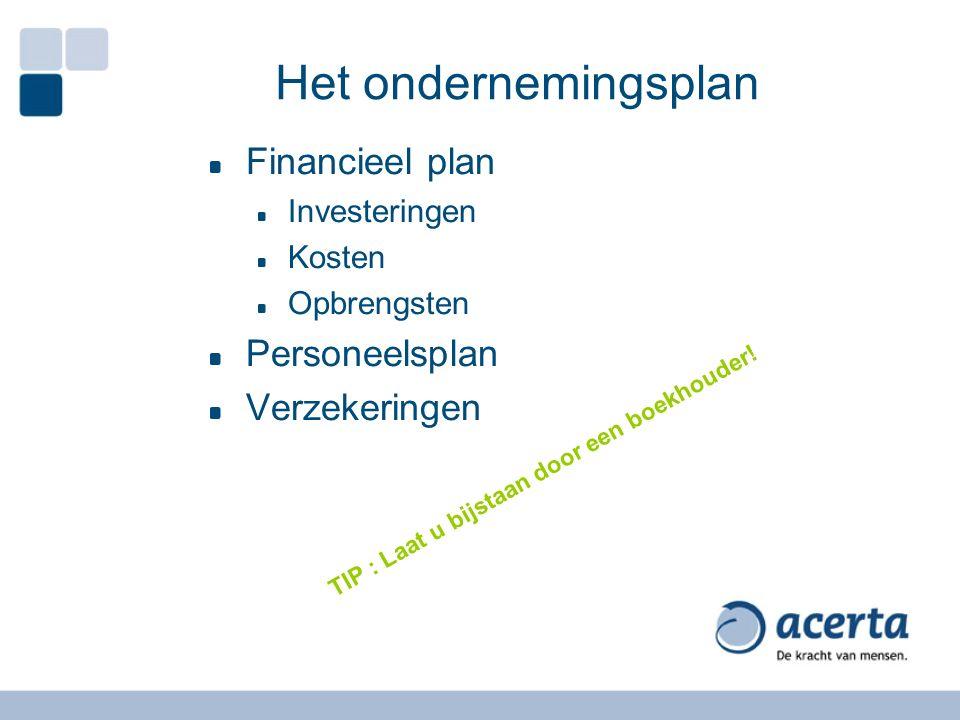Financieel plan Investeringen Kosten Opbrengsten Personeelsplan Verzekeringen TIP : Laat u bijstaan door een boekhouder! Het ondernemingsplan