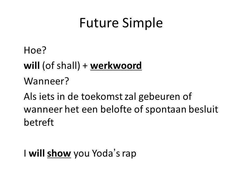 Future Simple Hoe. will (of shall) + werkwoord Wanneer.
