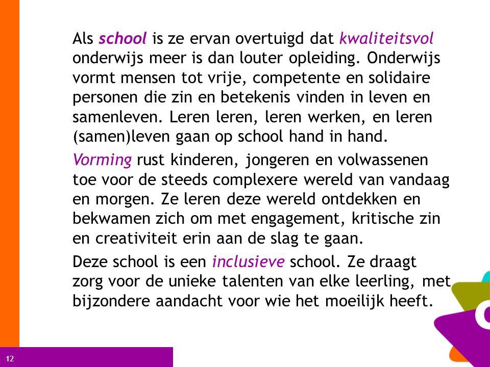 12 Als school is ze ervan overtuigd dat kwaliteitsvol onderwijs meer is dan louter opleiding. Onderwijs vormt mensen tot vrije, competente en solidair
