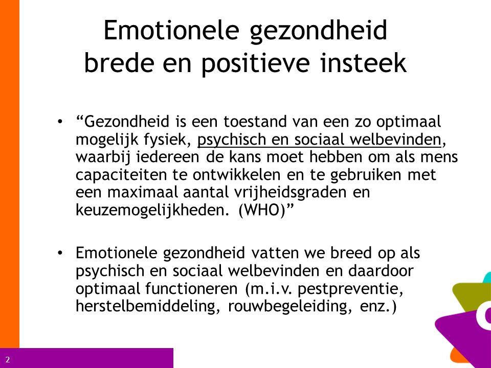 3 Emotionele gezondheid brede en positieve insteek Bevorderen van een geestelijke gezondheid vanuit een positieve insteek, en vanuit opvoedingsproject: – Werken aan beschermende factoren: sociaal netwerk, sociale vaardigheden, gezonde levensstijl, zelfachting, enz.