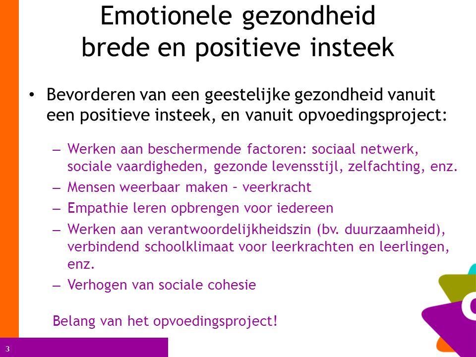 3 Emotionele gezondheid brede en positieve insteek Bevorderen van een geestelijke gezondheid vanuit een positieve insteek, en vanuit opvoedingsproject