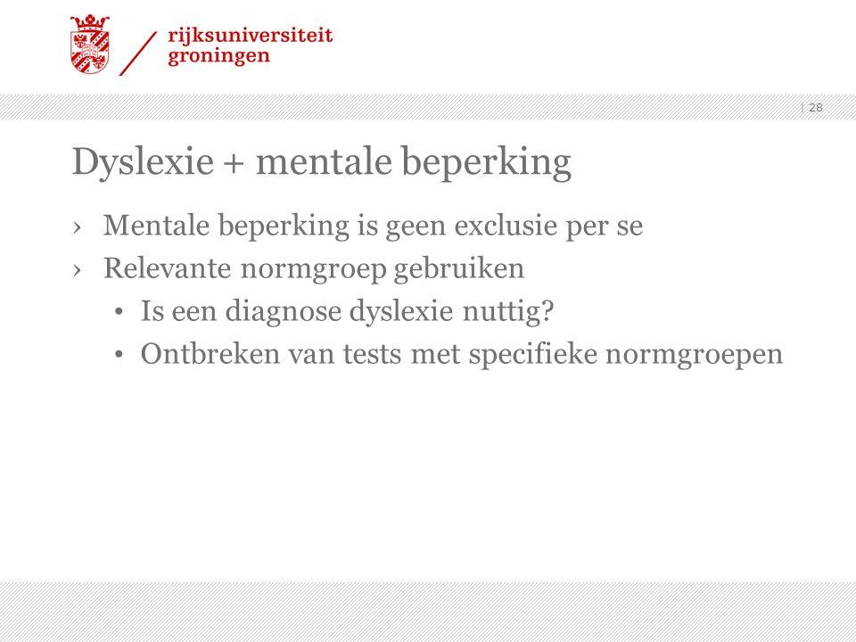 Dyslexie + mentale beperking ›Mentale beperking is geen exclusie per se ›Relevante normgroep gebruiken Is een diagnose dyslexie nuttig.
