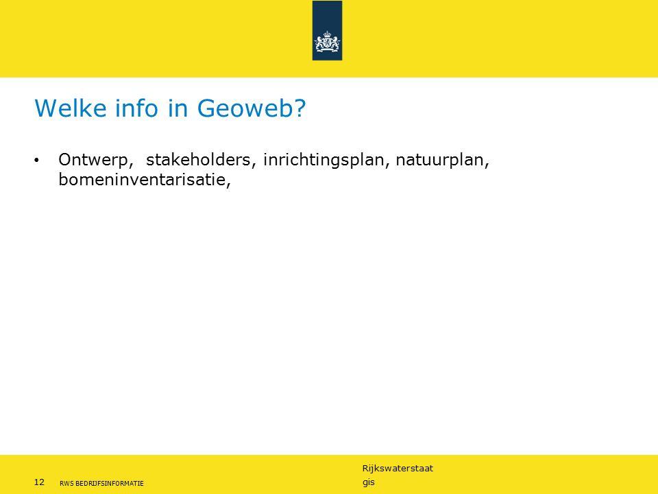 Rijkswaterstaat 12gis RWS BEDRIJFSINFORMATIE Welke info in Geoweb? Ontwerp, stakeholders, inrichtingsplan, natuurplan, bomeninventarisatie,