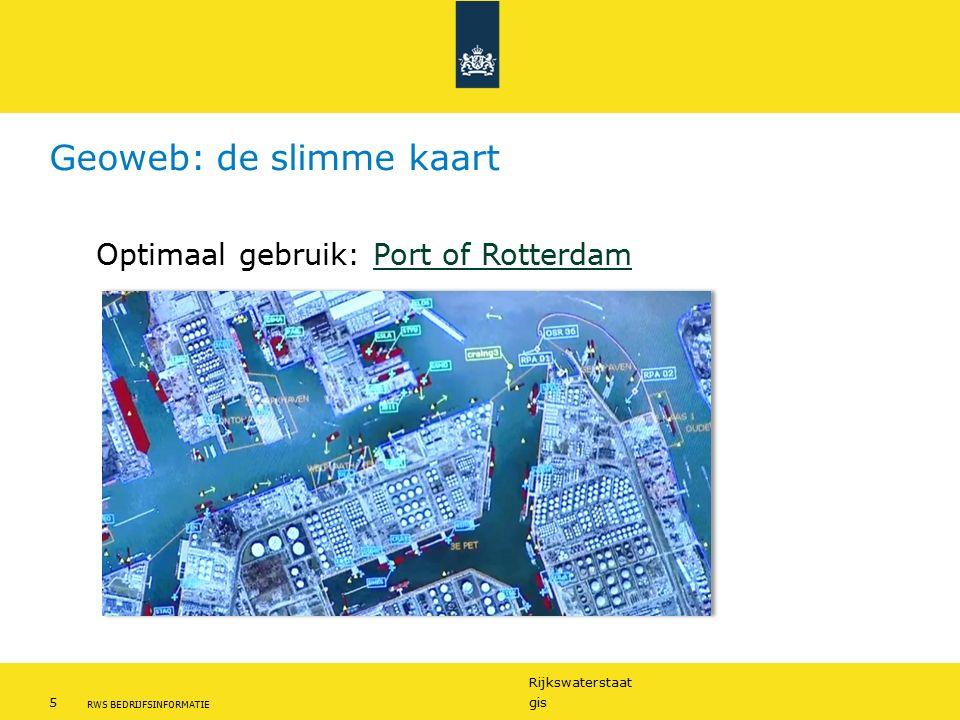 Rijkswaterstaat 5gis RWS BEDRIJFSINFORMATIE Geoweb: de slimme kaart Optimaal gebruik: Port of RotterdamPort of Rotterdam