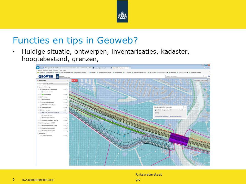 Rijkswaterstaat 9gis RWS BEDRIJFSINFORMATIE Functies en tips in Geoweb? Huidige situatie, ontwerpen, inventarisaties, kadaster, hoogtebestand, grenzen