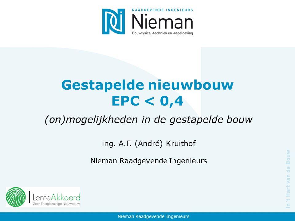 Gestapelde nieuwbouw EPC < 0,4 (on)mogelijkheden in de gestapelde bouw ing. A.F. (André) Kruithof Nieman Raadgevende Ingenieurs