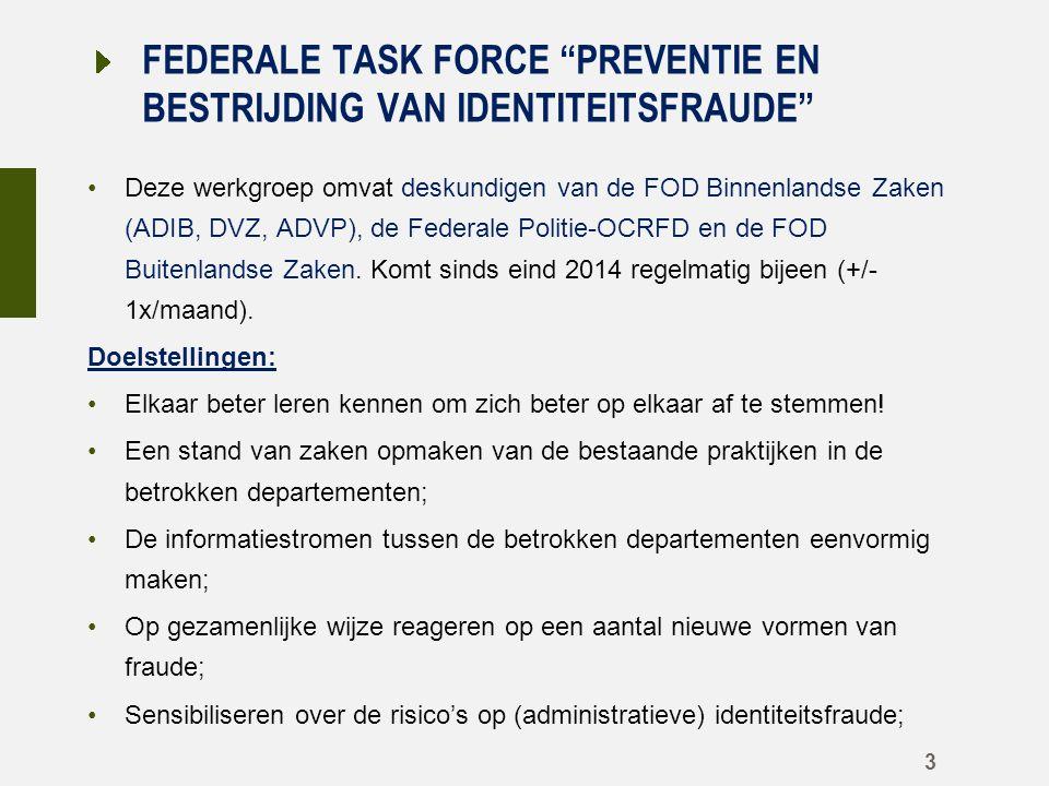 FEDERALE TASK FORCE PREVENTIE EN BESTRIJDING VAN IDENTITEITSFRAUDE Deze werkgroep omvat deskundigen van de FOD Binnenlandse Zaken (ADIB, DVZ, ADVP), de Federale Politie-OCRFD en de FOD Buitenlandse Zaken.