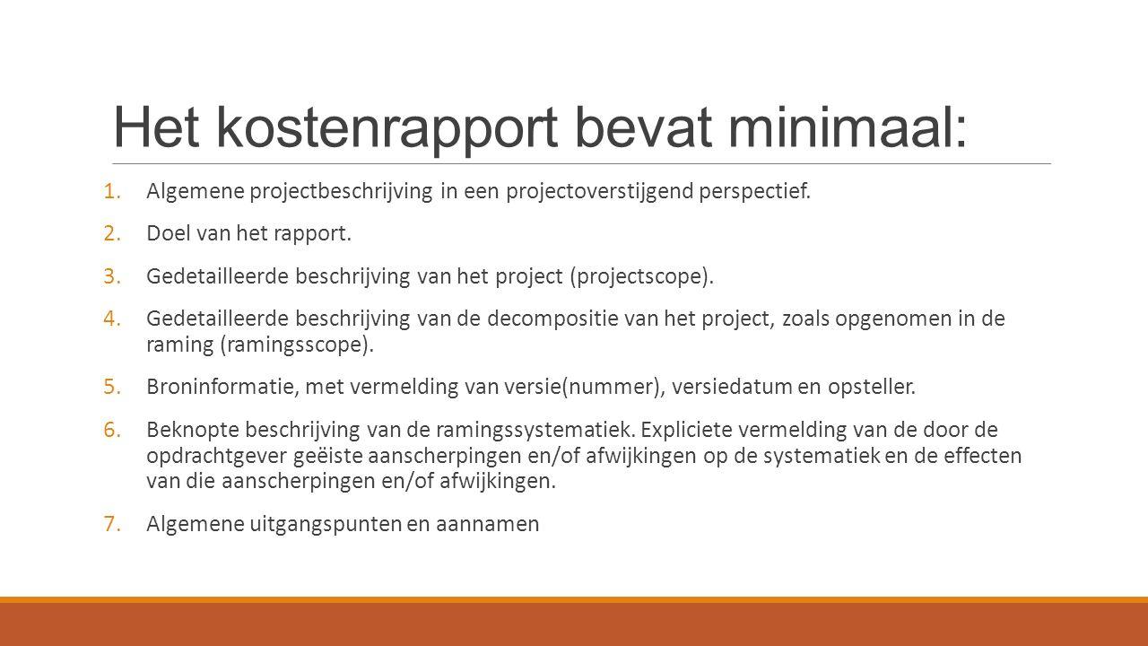 Het kostenrapport bevat minimaal: 1.Algemene projectbeschrijving in een projectoverstijgend perspectief. 2.Doel van het rapport. 3.Gedetailleerde besc