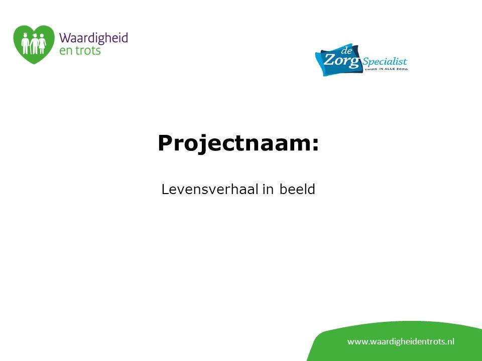 www.waardigheidentrots.nl Projectnaam: Herontwerp zorgprocessen en zorgorganisatie