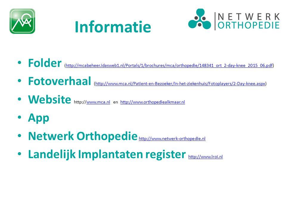 Informatie Folder (http://mcabeheer.idasweb1.nl/Portals/1/brochures/mca/orthopedie/148341_ort_2-day-knee_2015_06.pdf)http://mcabeheer.idasweb1.nl/Portals/1/brochures/mca/orthopedie/148341_ort_2-day-knee_2015_06.pdf Fotoverhaal (http://www.mca.nl/Patient-en-Bezoeker/In-het-ziekenhuis/Fotoplayers/2-Day-knee.aspx)http://www.mca.nl/Patient-en-Bezoeker/In-het-ziekenhuis/Fotoplayers/2-Day-knee.aspx Website http://www.mca.nl en http://www.orthopediealkmaar.nlwww.mca.nlhttp://www.orthopediealkmaar.nl App Netwerk Orthopedie http://www.netwerk-orthopedie.nl http://www.netwerk-orthopedie.nl Landelijk Implantaten register http://www.lroi.nl http://www.lroi.nl