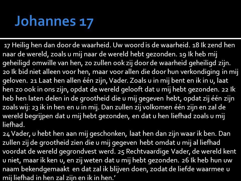 17 Heilig hen dan door de waarheid. Uw woord is de waarheid.
