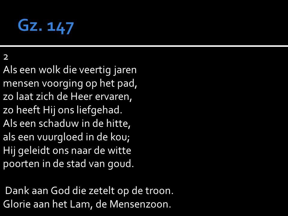 2 Als een wolk die veertig jaren mensen voorging op het pad, zo laat zich de Heer ervaren, zo heeft Hij ons liefgehad.
