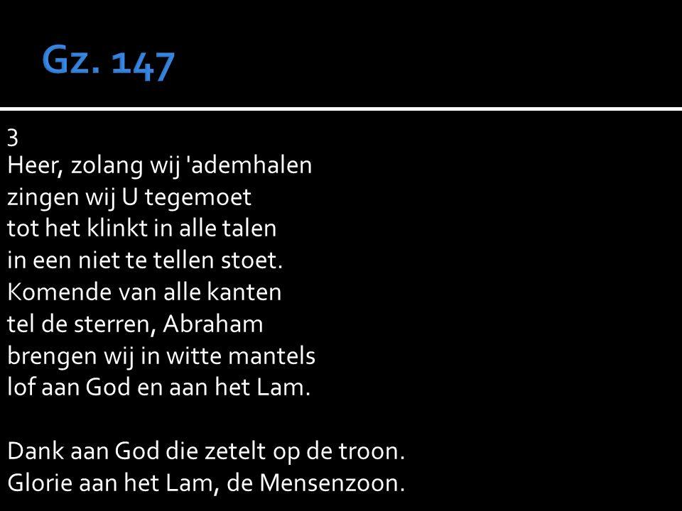 3 Heer, zolang wij ademhalen zingen wij U tegemoet tot het klinkt in alle talen in een niet te tellen stoet.