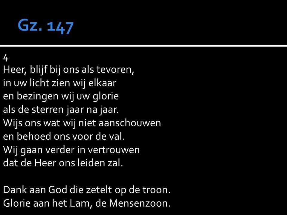 4 Heer, blijf bij ons als tevoren, in uw licht zien wij elkaar en bezingen wij uw glorie als de sterren jaar na jaar.