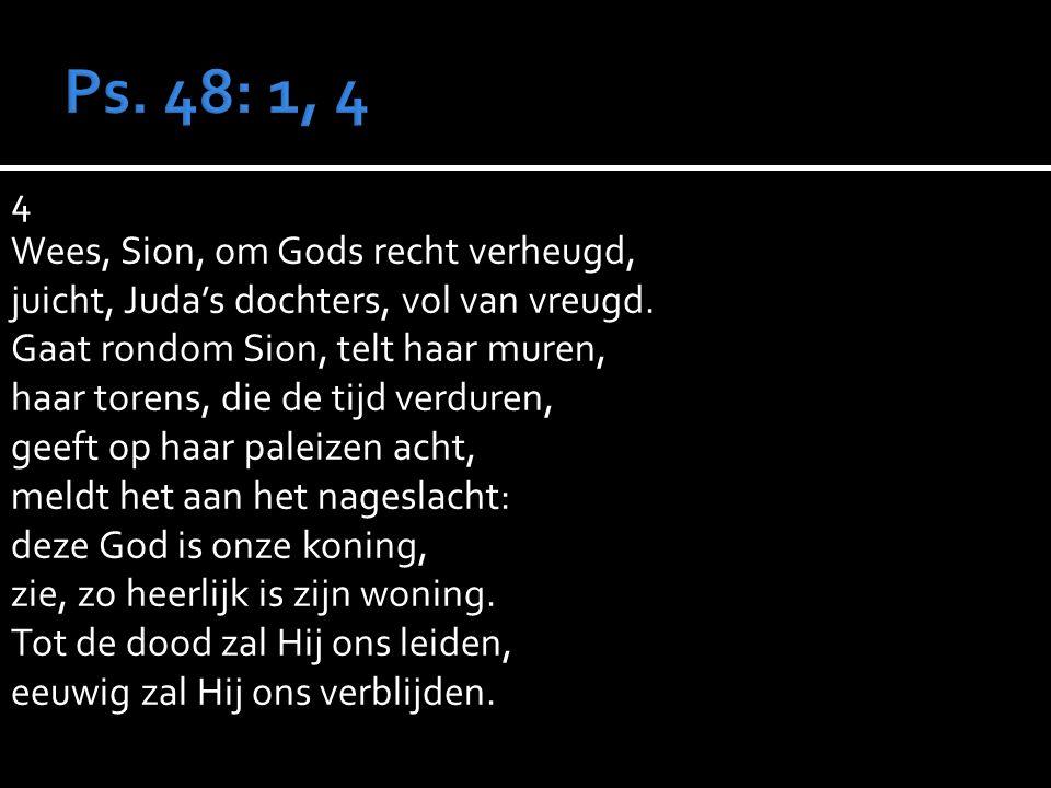 4 Wees, Sion, om Gods recht verheugd, juicht, Juda's dochters, vol van vreugd.