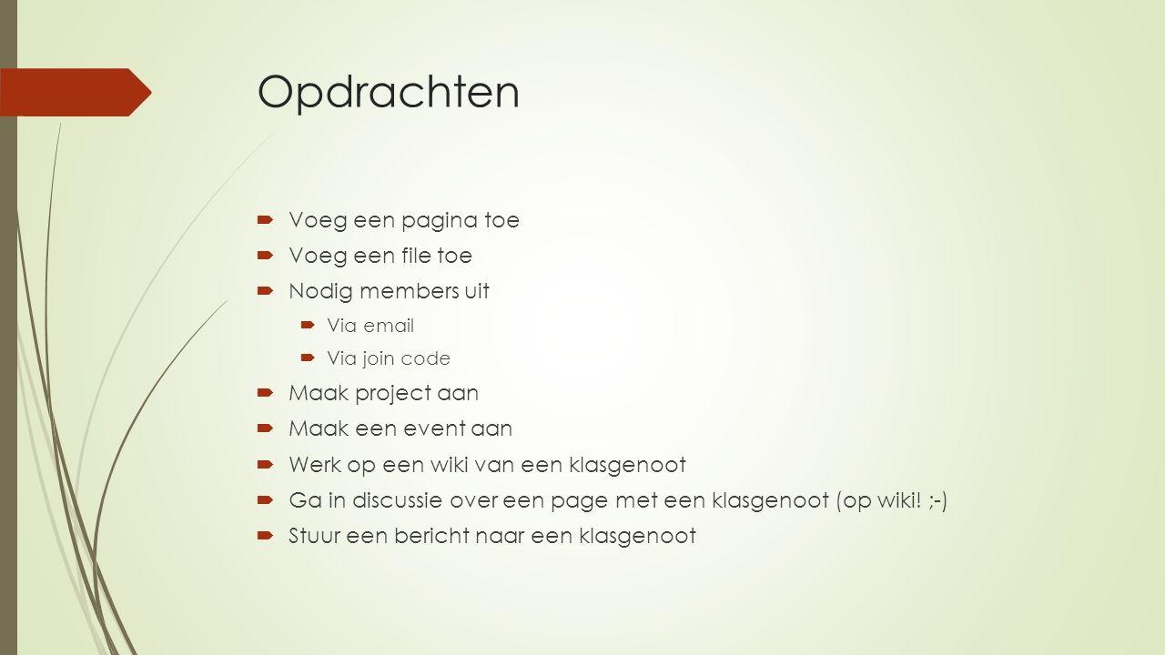 Opdrachten  Voeg een pagina toe  Voeg een file toe  Nodig members uit  Via email  Via join code  Maak project aan  Maak een event aan  Werk op een wiki van een klasgenoot  Ga in discussie over een page met een klasgenoot (op wiki.