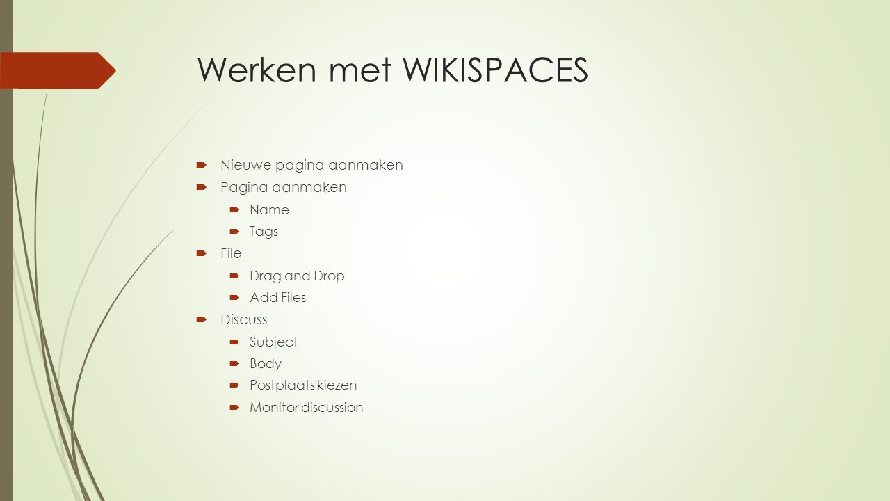 Werken met WIKISPACES  Nieuwe pagina aanmaken  Pagina aanmaken  Name  Tags  File  Drag and Drop  Add Files  Discuss  Subject  Body  Postpla