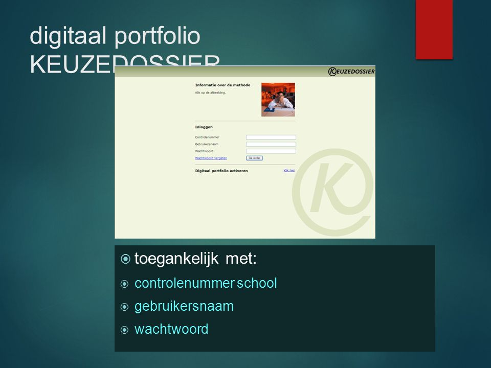 digitaal portfolio KEUZEDOSSIER  toegankelijk met:  controlenummer school  gebruikersnaam  wachtwoord