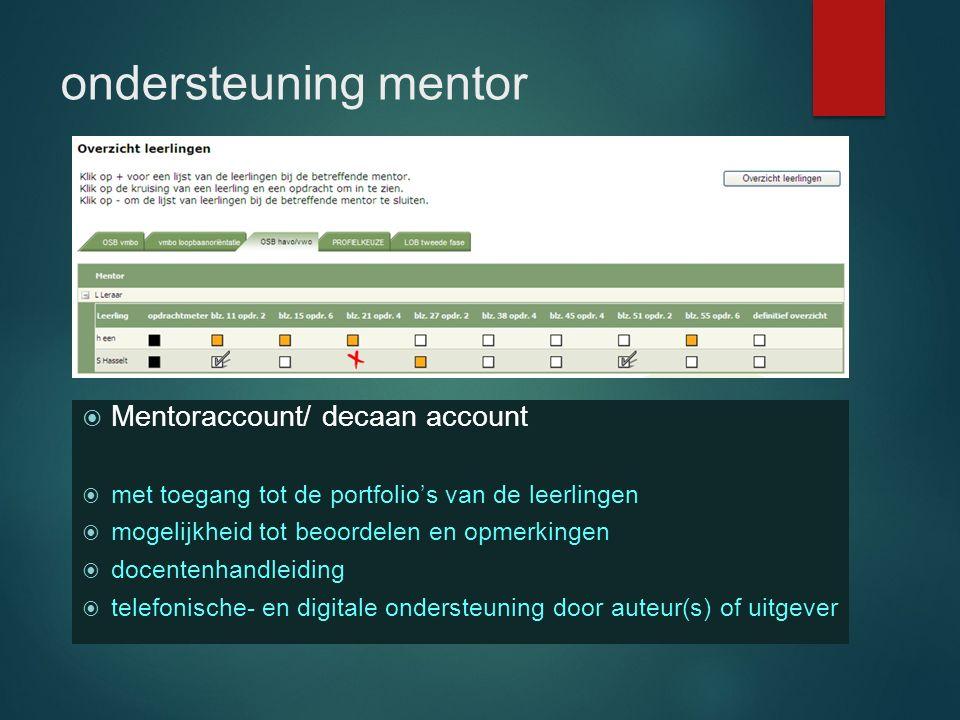 ondersteuning mentor  Mentoraccount/ decaan account  met toegang tot de portfolio's van de leerlingen  mogelijkheid tot beoordelen en opmerkingen 