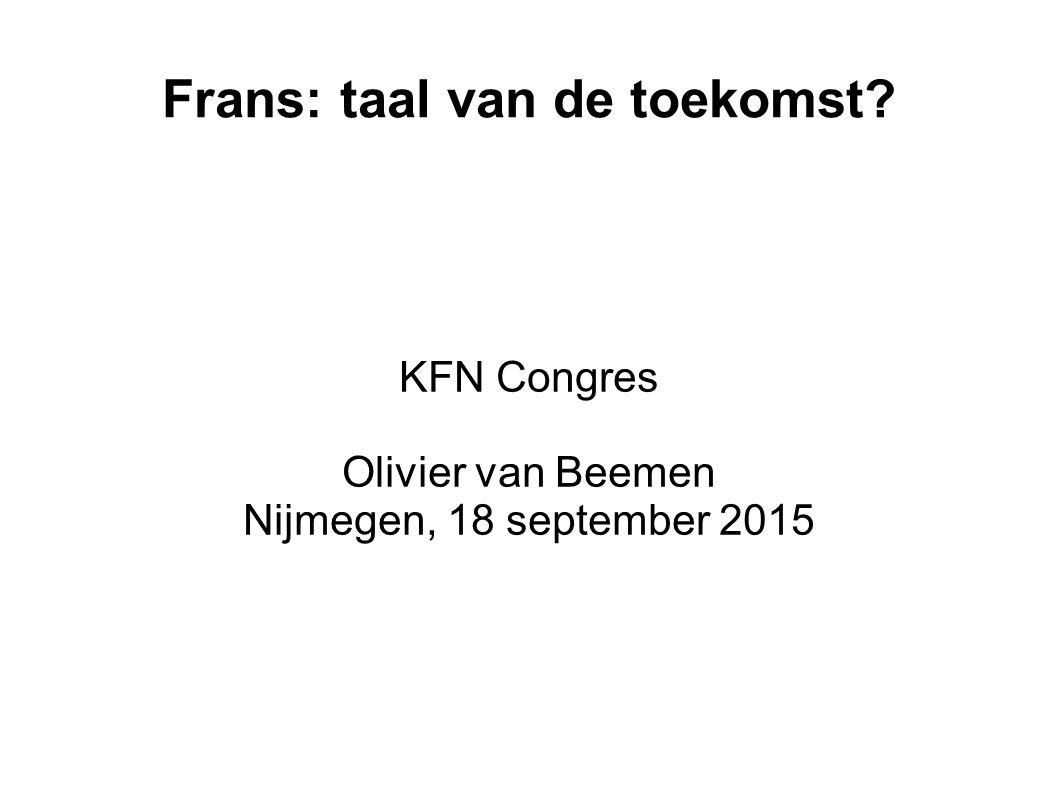 Frans: taal van de toekomst? KFN Congres Olivier van Beemen Nijmegen, 18 september 2015