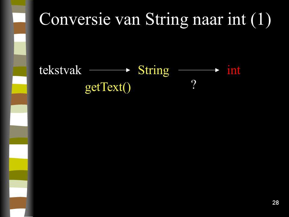 28 Conversie van String naar int (1) tekstvakStringint getText() ?