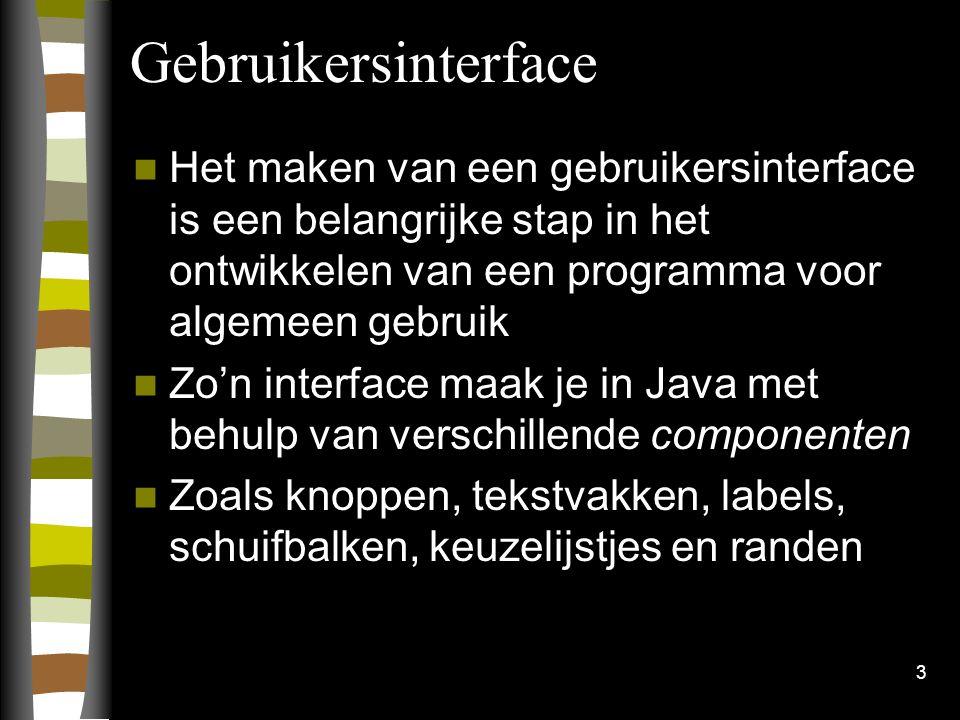 3 Gebruikersinterface Het maken van een gebruikersinterface is een belangrijke stap in het ontwikkelen van een programma voor algemeen gebruik Zo'n in