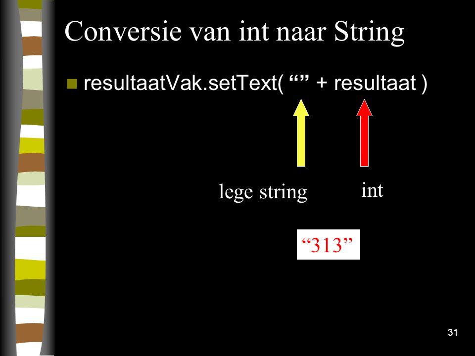 """31 Conversie van int naar String resultaatVak.setText( """""""" + resultaat ) lege string int """"313"""""""