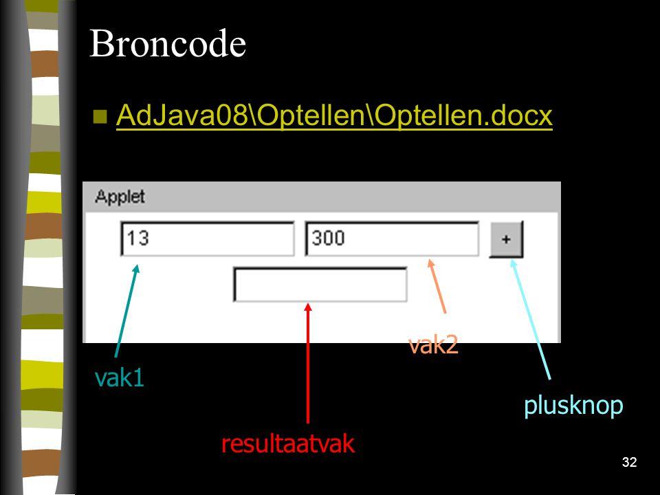 32 Broncode AdJava08\Optellen\Optellen.docx vak1 vak2 resultaatvak plusknop