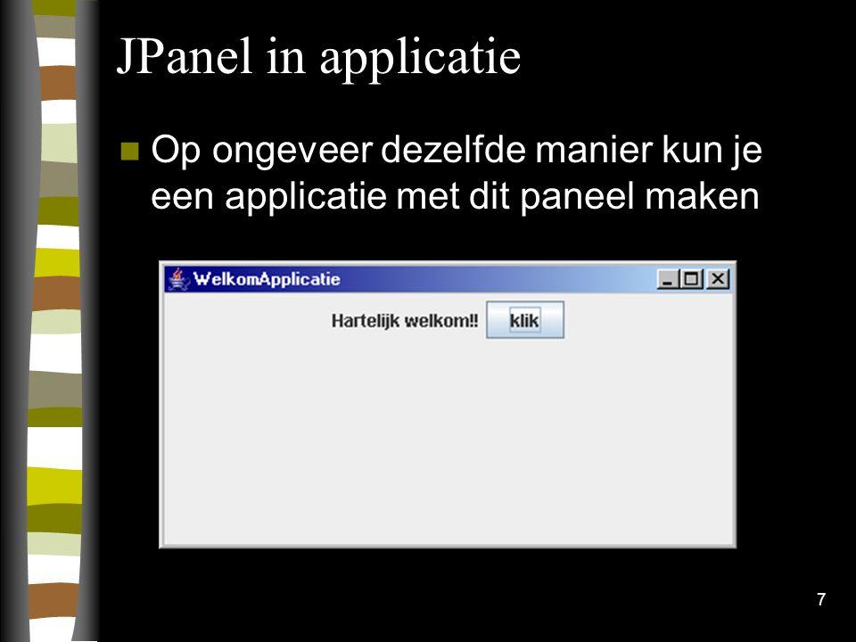 7 JPanel in applicatie Op ongeveer dezelfde manier kun je een applicatie met dit paneel maken