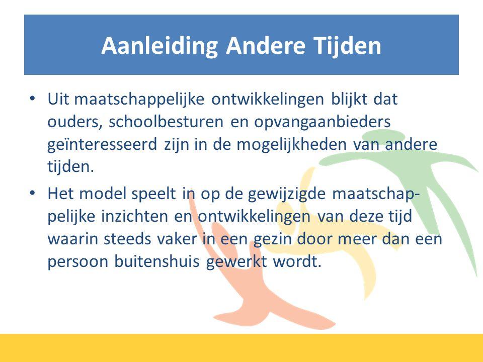 Aanleiding Andere Tijden Uit maatschappelijke ontwikkelingen blijkt dat ouders, schoolbesturen en opvangaanbieders geïnteresseerd zijn in de mogelijkheden van andere tijden.