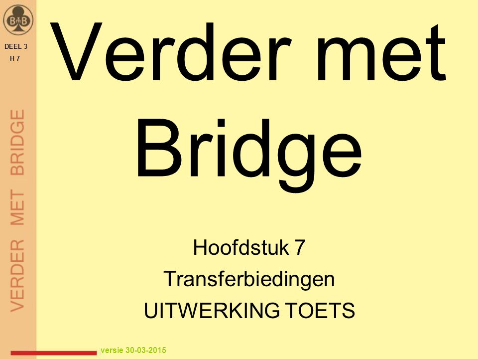 Verder met Bridge Hoofdstuk 7 Transferbiedingen UITWERKING TOETS DEEL 3 H 7 versie 30-03-2015