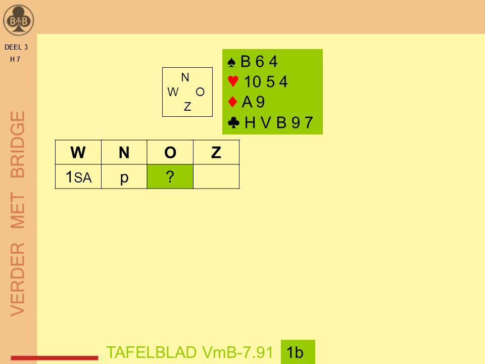 DEEL 3 H 7 N W O Z TAFELBLAD VmB-7.911b WNOZ 1 SA p? ♠ B 6 4 ♥ 10 5 4 ♦ A 9 ♣ H V B 9 7