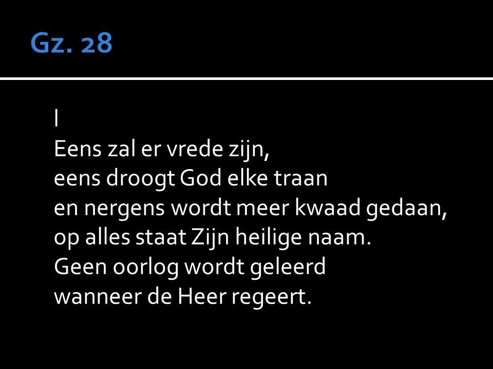 l Eens zal er vrede zijn, eens droogt God elke traan en nergens wordt meer kwaad gedaan, op alles staat Zijn heilige naam.