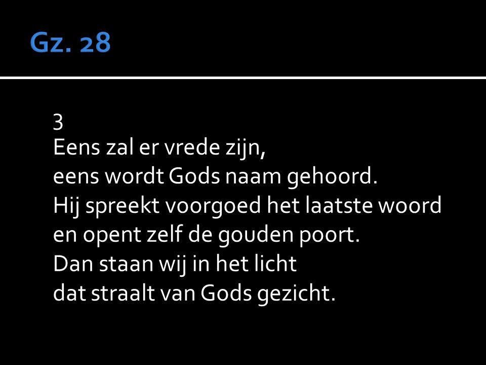 3 Eens zal er vrede zijn, eens wordt Gods naam gehoord.