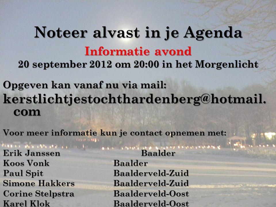 Noteer alvast in je Agenda Informatie avond 20 september 2012 om 20:00 in het Morgenlicht Opgeven kan vanaf nu via mail: kerstlichtjestochthardenberg@hotmail.