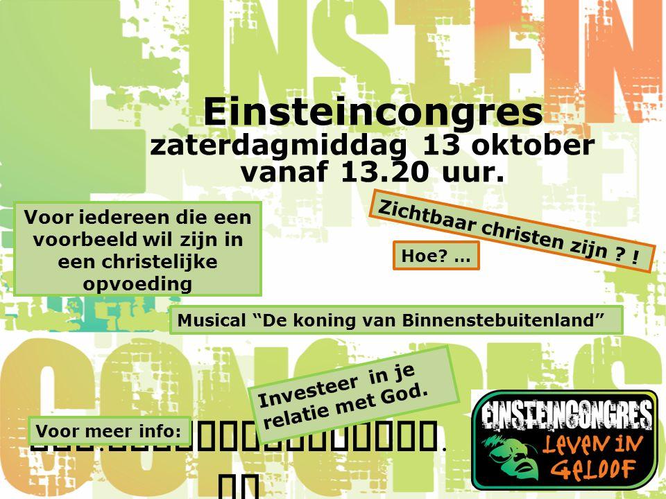 www. einsteincongres. nl Einsteincongres zaterdagmiddag 13 oktober vanaf 13.20 uur.