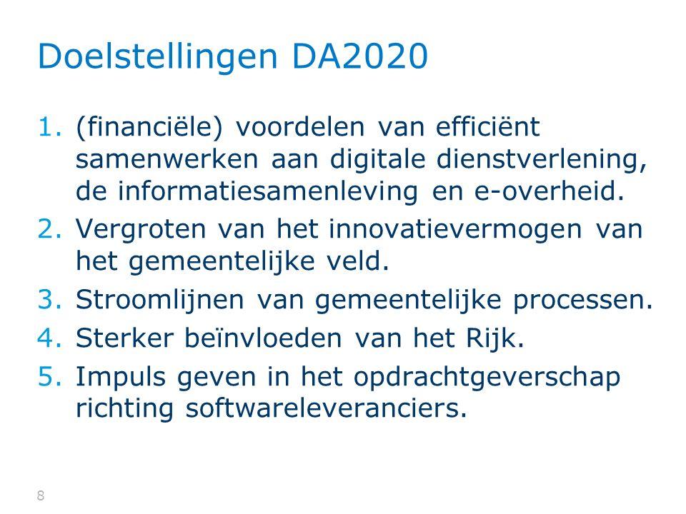 8 Doelstellingen DA2020 1.(financiële) voordelen van efficiënt samenwerken aan digitale dienstverlening, de informatiesamenleving en e-overheid.