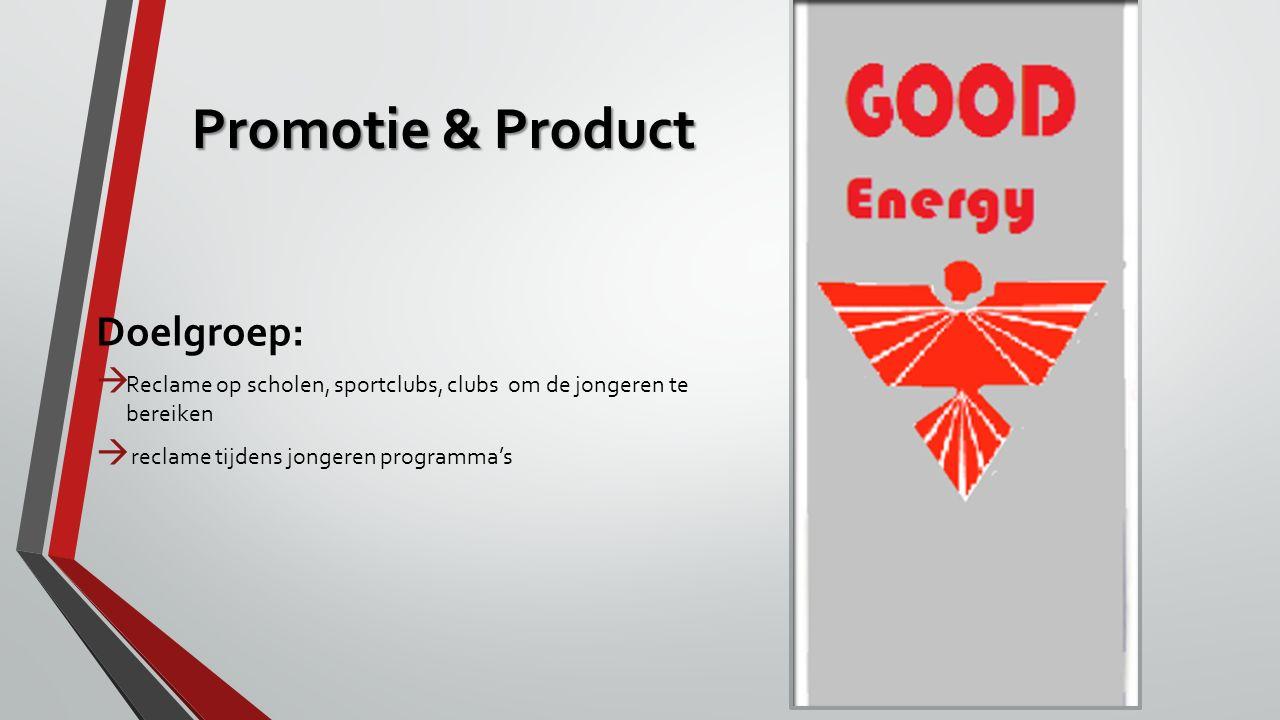 Promotie & Product Doelgroep:  Reclame op scholen, sportclubs, clubs om de jongeren te bereiken  reclame tijdens jongeren programma's