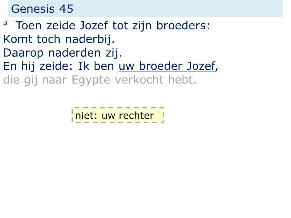 Genesis 45 4 Toen zeide Jozef tot zijn broeders: Komt toch naderbij.