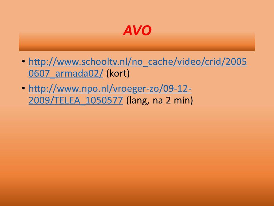 AVO http://www.schooltv.nl/no_cache/video/crid/2005 0607_armada02/ (kort) http://www.schooltv.nl/no_cache/video/crid/2005 0607_armada02/ http://www.npo.nl/vroeger-zo/09-12- 2009/TELEA_1050577 (lang, na 2 min) http://www.npo.nl/vroeger-zo/09-12- 2009/TELEA_1050577